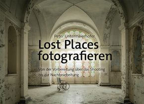 Peter Untermaierhofer: Lost Places fotografieren