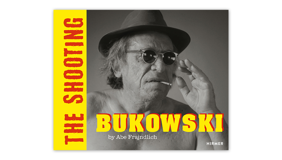 Abe Frajndlich, Glenn Esterly: Bukowski by Abe Frajndlich. The Shooting. Hirmer 2020.